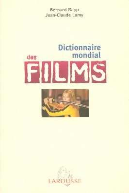 Dictionnaire mondial des films : 11 000 films du monde entier par Bernard Rapp, Jean-Claude Lamy