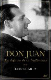 Don Juan: La defensa de la legitimidad (Biografías) por Luis Suárez Fernández