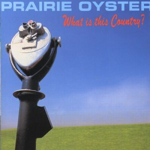 Prairie Oyster - What Is This Country