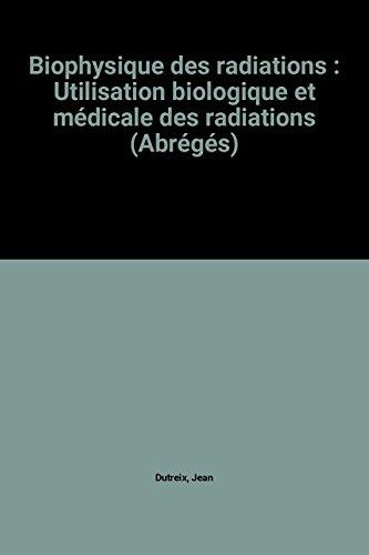 Biophysique des radiations : Utilisation biologique et médicale des radiations (Abrégés)