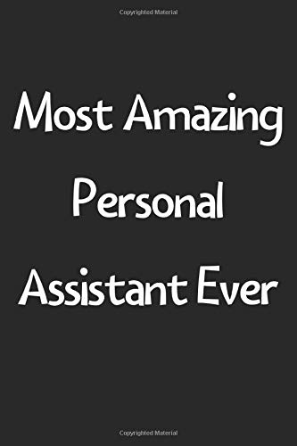 Most Amazing Personal Assistant Ever: Lined Journal, 120 Pages, 6 x 9, Funny Personal Assistant Gift Idea, Black Matte Finish (Most Amazing Personal Assistant Ever Journal)