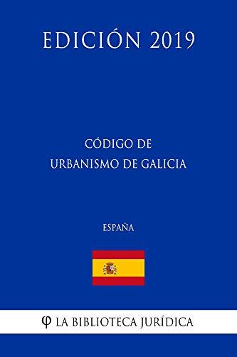Código de Urbanismo de Galicia (España) (Edición 2019) por La Biblioteca Jurídica