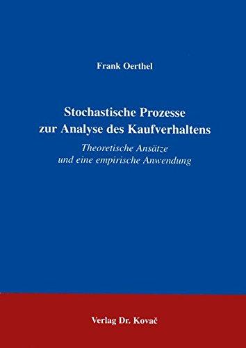 Stochastische Prozesse zur Analyse des Kaufverhaltens Theoretische Ansätze und eine empirische Anwendung (Schriftenreihe Innovative Betriebswirtschaftliche Forschung und Praxis)
