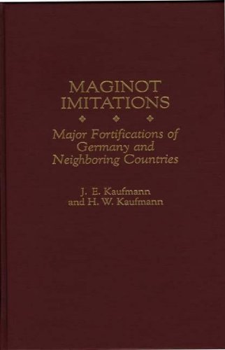 Maginot Imitations: Major Fortifications of Germany and Neighboring Countries -