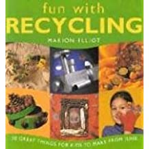 Fun with Recycling: 50 Great Things for Kids to Make from Junk (Fun With... (Southwater))