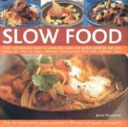 Slow Food: From Old-Fashioned Soups to Casseroles, Stews and Perfect Puddings and Pies: Taking the Time to Create Home-Cooked Foo: From Old-fashioned ... Home-cooked Food with Maximum Flavour