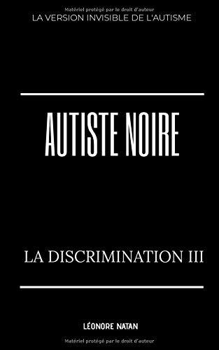 AUTISTE NOIRE: LA DISCRIMINATION III par Léonore NATAN