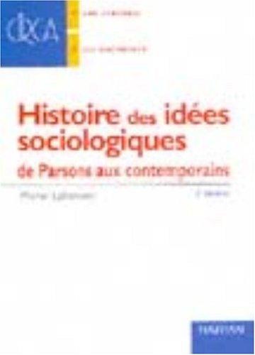 Histoires des idées sociologiques. : De Parsons aux contemporains, 2ème édition