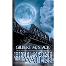 High Above The Waters by Gilbert M. Stack (2015-02-03)