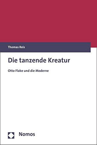 Die Tanzende Kreatur: Otto Flake Und Die Moderne