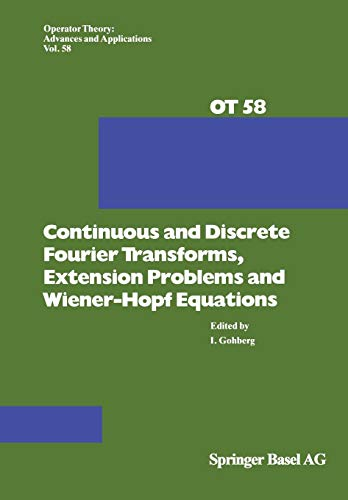 Continuous and Discrete Fourier Transforms, Extension Problems and Wiener-Hopf Equations (Operator Theory: Advances and Applications)