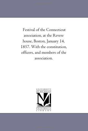 Festival of the Connecticut association, at the Revere house, Boston, January 14, 1857. With the constitution, officers, and members of the association.