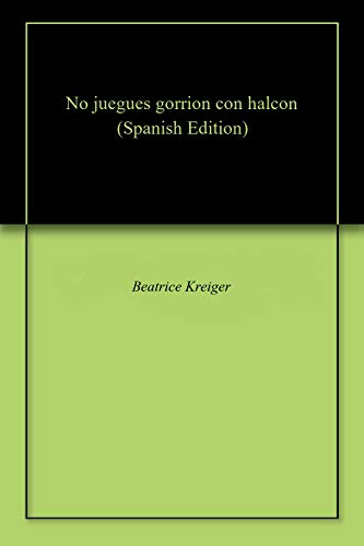 No juegues gorrion con halcon por Beatrice Kreiger