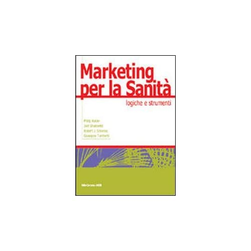 Marketing Per La Sanità. Logiche E Strumenti