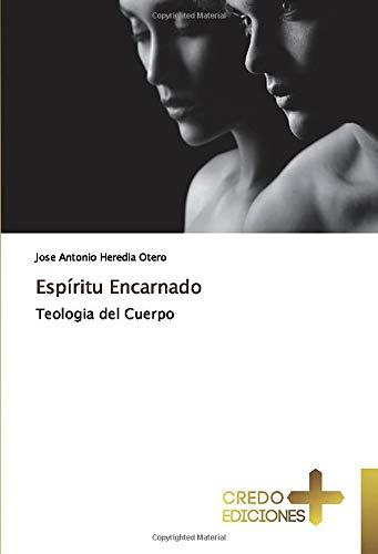 Espíritu Encarnado: Teologia del Cuerpo (Teologia Cuerpo Del)