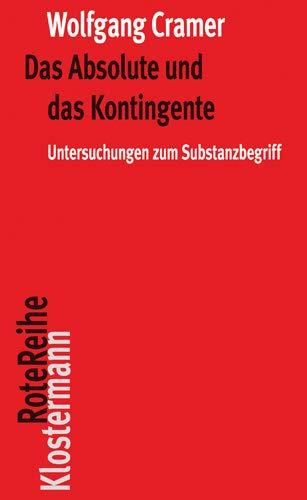 Das Absolute und das Kontingente: Untersuchungen zum Substanzbegriff (Klostermann RoteReihe, Band 113) -