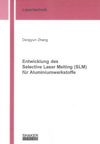 Entwicklung des Selective Laser Melting (SLM) für Aluminiumwerkstoffe (Berichte aus der Lasertechnik)