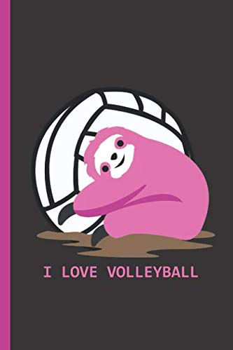 I Love Volleyball: Notebook & Journal Or Diary For Volleyball & Sloth Lovers - Take Your Notes Or Gift It, College Ruled Paper (120 Pages, 6x9