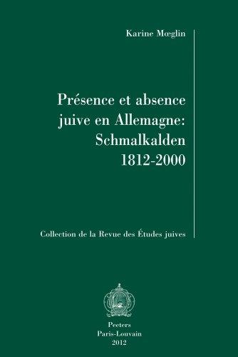 Presence Et Absence Juive En Allemagne: Schmalkalden 1812-2000 (Collection de la Revue Des Etudes Juives) par K Moeglin
