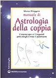 Manuale di astrologia della coppia. L'oroscopo e i legami psicologici tra i partner