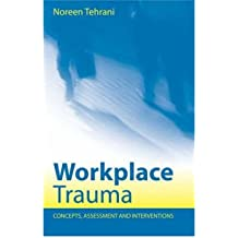 [(Workplace Trauma: Concepts, Assessment and Interventions)] [Author: Noreen Tehrani] published on (November, 2004)