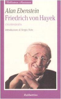 Friedrich von Hayek. Una biografia (Biblioteca austriaca. Saggi)
