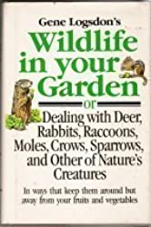 Gene Logsdon's Wildlife in Your Garden: Or Dealing With Deer, Rabbits, Raccoons, Moles, Crows, Sparrows, and Other of Nature's Creatures : In Ways th by Gene Logsdon (1983-04-01)