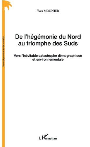 De l'hégémonie du Nord au triomphe des Suds: Vers l'inévitable catastrophe démographique et environnementale