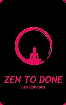 Zen To Done - Das ultimativ einfache Produktivitätssystem von [Babauta, Leo]