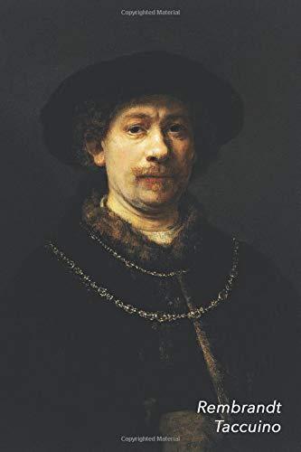 Rembrandt Taccuino: Autoritratto indossando un cappello e due catene | Ideale per la Scuola, lo Studio, le Ricette o le Password | Perfetto per Prendere Appunti | Bel Diario