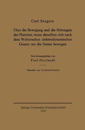 Über die Bewegung und die Störungen der Planeten, wenn Dieselben Sich Nach dem Weberschen Elektrodynamischen Gesetz um die Sonne Bewegen by Carl Seegers (2013-10-04)