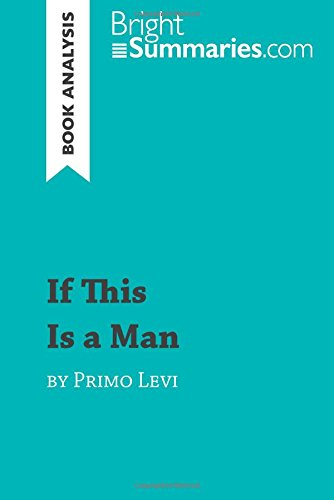 If This Is a Man by Primo Levi (Book Analysis): Detailed Summary, Analysis and Reading Guide par Bright Summaries