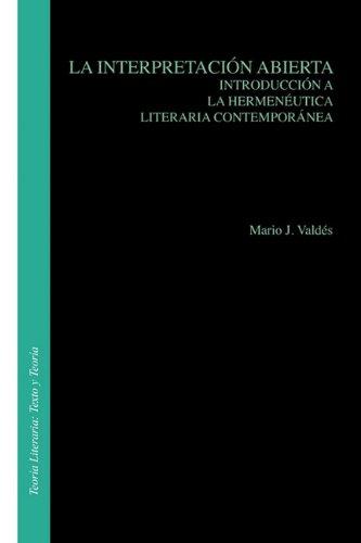 La Interpretacion Abierta: Introduccion a la Hermeneutica Literaria Contemporanea. (Texto y Teoria: Teoria Literaria) por Mario J. Valdes
