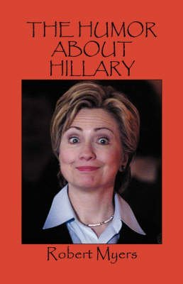 the-humor-about-hillary-by-author-robert-myers-published-on-february-2008