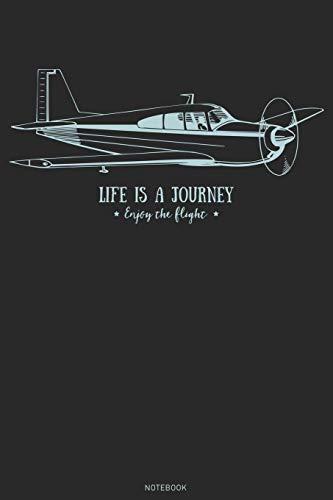 Life is a Journey Enjoy the Flight Notebook: Pilot Airplane Logbook Airplanes flight Journal Training Composition Book Birthday gift Aviator Flight Line
