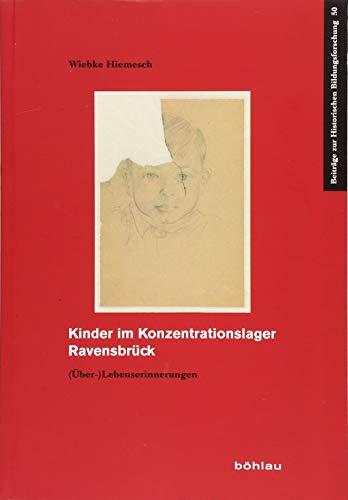 Kinder im Konzentrationslager Ravensbrück: (Über-)Lebenserinnerungen (Beiträge zur Historischen Bildungsforschung)
