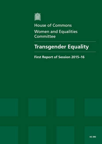 Transgender equality: first report of session 2015-16, report, together with formal minutes relating to the report (House of Commons Papers)
