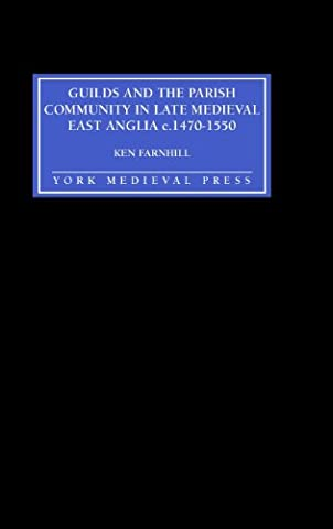Guilds and the Parish Community in Late Medieval East Anglia c. 1470-1550 (0)