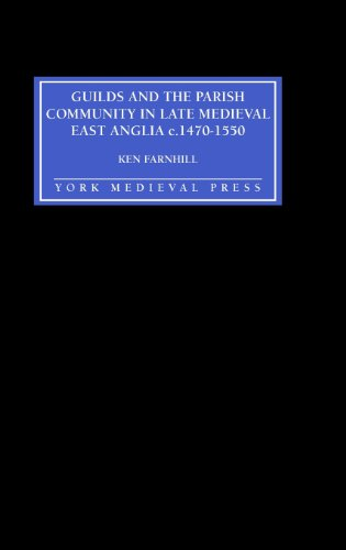 Guilds and the Parish Community in Late Medieval East Anglia c. 1470-1550 -