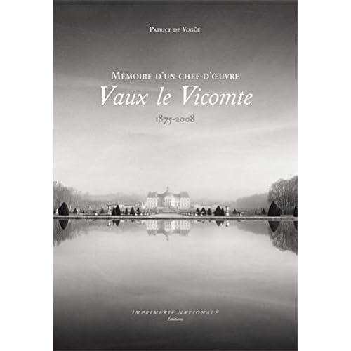 Vaux-le-Vicomte : Mémoire d'un chef-d'oeuvre 1875-2008