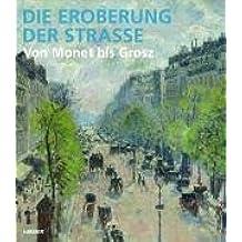 Die Eroberung der Strasse: Von Monet bis Grosz. Katalogbuch zur Ausstellung in Frankfurt, Schirn, 15.6.2006-3.9.2006