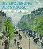 Image de Die Eroberung der Strasse: Von Monet bis Grosz. Katalogbuch zur Ausstellung in Frankfurt,