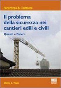 Il problema della sicurezza nei cantieri edili e civili (Ambiente territorio edilizia urbanistica. Strumen.) di Marco Trani