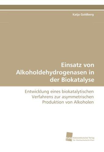 Einsatz von Alkoholdehydrogenasen in der Biokatalyse: Entwicklung eines biokatalytischen Verfahrens zur asymmetrischen Produktion von Alkoholen