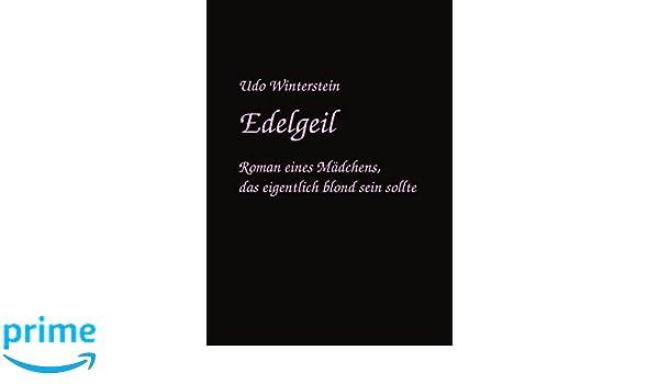 Edelgeil: Roman eines Mädchens, das eigentlich Blond sein sollte (German Edition)