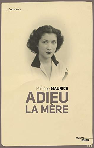 Adieu la mère par Philippe MAURICE