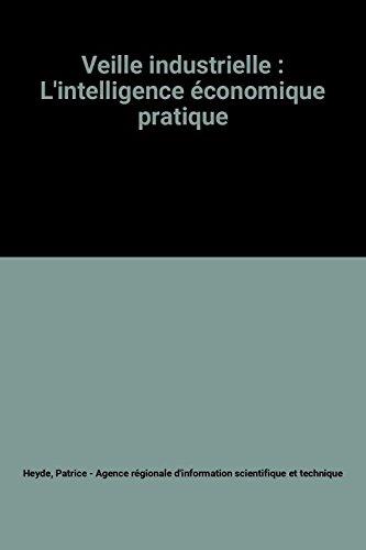 Veille industrielle : L'intelligence économique pratique par Patrice Heyde