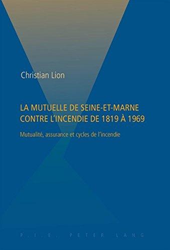 La Mutuelle de Seine-et-Marne Contre l'Incendie de 1819 À 1969: Mutualite, Assurance et Cycles de l'Incendie