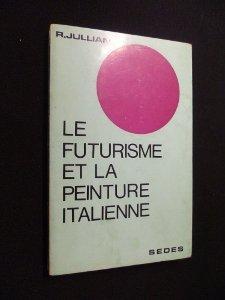 René Jullian,... Le Futurisme et la peinture italienne