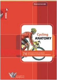 Cycling anatomy. 74 esercizi per la forza, la velocità e la resistenza con descrizione anatomica. Ediz. illustrata (Ciclismo) por Shannon Sovndal